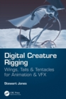 Digital Creature Rigging : Wings, Tails & Tentacles for Animation & VFX - eBook