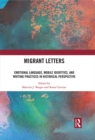 Migrant Letters : Emotional Language, Mobile Identities, and Writing Practices in Historical Perspective - eBook