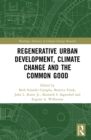 Regenerative Urban Development, Climate Change and the Common Good - eBook