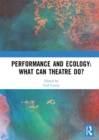 Performance and Ecology: What Can Theatre Do? - eBook