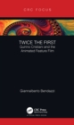 Twice the First : Quirino Cristiani and the Animated Feature Film - eBook