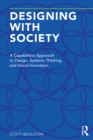 Designing with Society : A Capabilities Approach to Design, Systems Thinking and Social Innovation - eBook