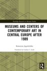 Museums and Centers of Contemporary Art in Central Europe after 1989 - eBook