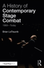 A History of Contemporary Stage Combat : 1969 - Today - eBook