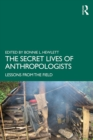 The Secret Lives of Anthropologists : Lessons from the Field - eBook