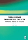 Curriculum and Environmental Education : Perspectives, Priorities and Challenges - eBook