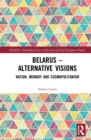 Belarus - Alternative Visions : Nation, Memory and Cosmopolitanism - eBook