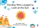 The Boy Who Longed to Look at the Sun : A Story about Self-Care - eBook