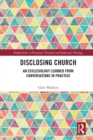 Disclosing Church : An Ecclesiology Learned from Conversations in Practice - eBook