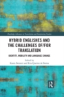 Hybrid Englishes and the Challenges of and for Translation : Identity, Mobility and Language Change - eBook