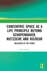 Concentric Space as a Life Principle Beyond Schopenhauer, Nietzsche and Ricoeur : Inclusion of the Other - eBook