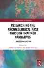Researching the Archaeological Past through Imagined Narratives : A Necessary Fiction - eBook