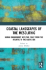 Coastal Landscapes of the Mesolithic : Human Engagement with the Coast from the Atlantic to the Baltic Sea - eBook