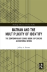 Batman and the Multiplicity of Identity : The Contemporary Comic Book Superhero as Cultural Nexus - eBook