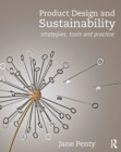 Product Design and Sustainability : Strategies, Tools and Practice - eBook