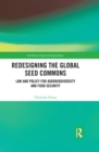 Redesigning the Global Seed Commons : Law and Policy for Agrobiodiversity and Food Security - eBook