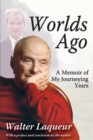 Worlds Ago : A Memoir of My Journeying Years - eBook