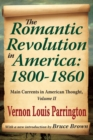 The Romantic Revolution in America: 1800-1860 : Main Currents in American Thought - eBook