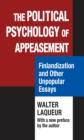 The Political Psychology of Appeasement : Finlandization and Other Unpopular Essays - eBook