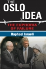 The Oslo Idea : The Euphoria of Failure - eBook