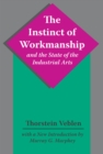 The Instinct of Workmanship and the State of the Industrial Arts - eBook