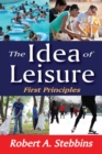 The Idea of Leisure : First Principles - eBook