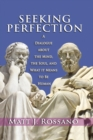 Seeking Perfection : A Dialogue About the Mind, the Soul, and What it Means to be Human - eBook