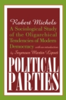 Political Parties : A Sociological Study of the Oligarchical Tendencies of Modern Democracy - eBook