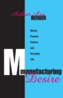 Manufacturing Desire : Media, Popular Culture, and Everyday Life - eBook