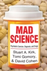 Mad Science : Psychiatric Coercion, Diagnosis, and Drugs - eBook