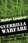 Guerrilla Warfare : A Historical and Critical Study - eBook