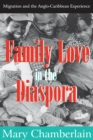 Family Love in the Diaspora : Migration and the Anglo-Caribbean Experience - eBook