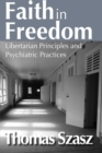 Faith in Freedom : Libertarian Principles and Psychiatric Practices - eBook