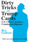 Dirty Tricks or Trump Cards : U.S. Covert Action and Counterintelligence - eBook