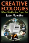 Creative Ecologies : Where Thinking Is a Proper Job - eBook