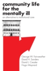 Community Life for the Mentally Ill : An Alternative to Institutional Care - eBook