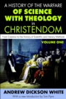 A History of the Warfare of Science with Theology in Christendom : Volume 1, From Creation to the Victory of Scientific and Literary Methods - eBook