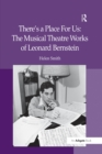 There's a Place For Us: The Musical Theatre Works of Leonard Bernstein - eBook