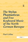 The Stylus Phantasticus and Free Keyboard Music of the North German Baroque - eBook