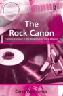 The Rock Canon : Canonical Values in the Reception of Rock Albums - eBook