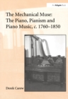 The Mechanical Muse: The Piano, Pianism and Piano Music, c.1760-1850 - eBook