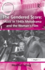 The Gendered Score: Music in 1940s Melodrama and the Woman's Film - eBook