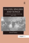 Salons, Singers and Songs : A Background to Romantic French Song 1830-1870 - eBook