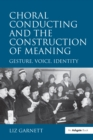 Choral Conducting and the Construction of Meaning : Gesture, Voice, Identity - eBook