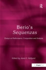 Berio's Sequenzas : Essays on Performance, Composition and Analysis - eBook