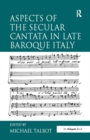 Aspects of the Secular Cantata in Late Baroque Italy - eBook