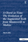 A Chord in Time: The Evolution of the Augmented Sixth from Monteverdi to Mahler - eBook