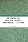 The Rise and Fall of British Crusader Medievalism, c.1825-1945 - eBook