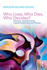 Who Lives, Who Dies, Who Decides? : Abortion, Assisted Dying, Capital Punishment, and Torture - eBook