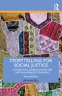 Storytelling for Social Justice : Connecting Narrative and the Arts in Antiracist Teaching - eBook
